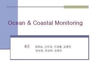 Ocean Coastal Monitoring 1 Ocean Features Ocean Coastal