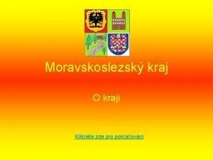 Moravskoslezsk kraj O kraji Kliknte zde pro pokraovn