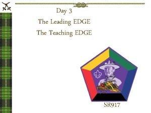 Day 3 The Leading EDGE The Teaching EDGE