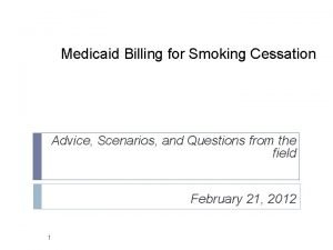 Medicaid Billing for Smoking Cessation Advice Scenarios and