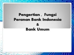Pengertian Fungsi Peranan Bank Indonesia Bank Umum Hingga