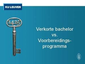 Verkorte bachelor vs Voorbereidingsprogramma Op dit moment Bachelor