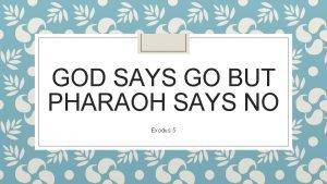 GOD SAYS GO BUT PHARAOH SAYS NO Exodus