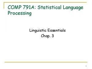 COMP 791 A Statistical Language Processing Linguistic Essentials