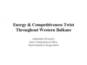 Energy Competitiveness Twist Throughout Western Balkans Aleksandar Kovacevic