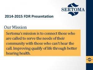 2014 2015 FDR Presentation Our Mission Sertomas mission