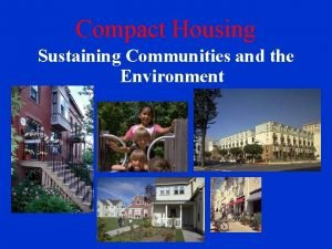 Compact Housing Sustaining Communities and the Environment Compact