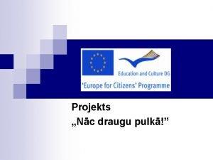 Projekts Nc draugu pulk EIROPAS KOMISIJA Izgltbas un