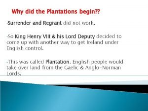 Why did the Plantations begin Surrender and Regrant
