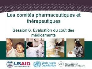 Les comits pharmaceutiques et thrapeutiques Session 6 Evaluation