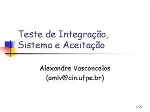 Teste de Integrao Sistema e Aceitao Alexandre Vasconcelos