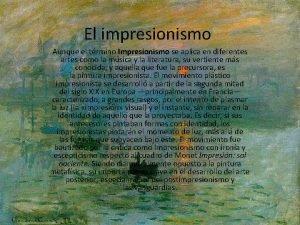 El impresionismo Aunque el trmino Impresionismo se aplica