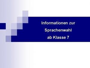 Informationen zur Sprachenwahl ab Klasse 7 Informationen zur