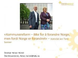 Kommunereform ikke for forandre Norge men fordi Norge
