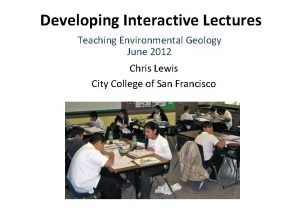 Developing Interactive Lectures Teaching Environmental Geology June 2012