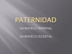 PATERNIDAD UN MODELO TERRENAL UN MODELO CELESTIAL PATERNIDAD
