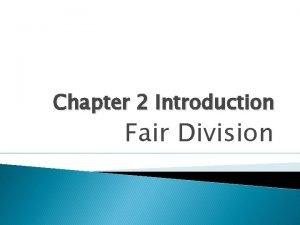 Chapter 2 Introduction Fair Division Fair Division Fair