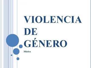 VIOLENCIA DE GNERO Msica VIOLENCIA DE GNERO Tipo