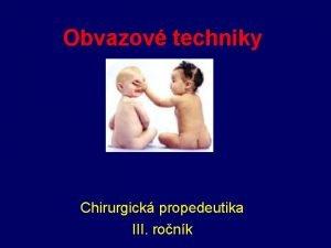 Obvazov techniky Chirurgick propedeutika III ronk Dlen obvaz