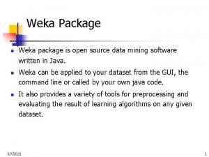 Weka Package n n n Weka package is