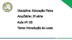 Disciplina Educao Fsica AnoSrie 2 srie Aula n