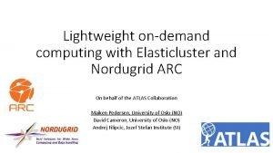 Lightweight ondemand computing with Elasticluster and Nordugrid ARC