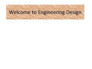Welcome to Engineering Design Engineering Learning and Learning