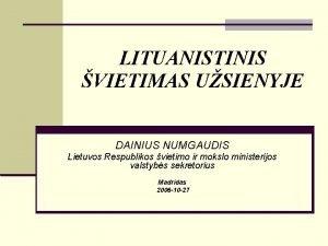 LITUANISTINIS VIETIMAS USIENYJE DAINIUS NUMGAUDIS Lietuvos Respublikos vietimo