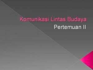 Komunikasi Lintas Budaya Pertemuan II Defenisi kebudayaan Budaya