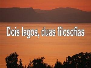 Na Terra Santa h dois lagos alimentados pelo