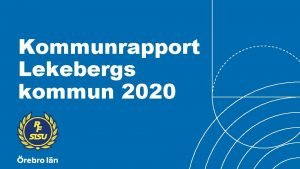 Kommunrapport Lekebergs kommun 2020 STRATEGI 2025 Om rapporten