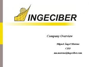 Company Overview Miguel ngel Moreno CEO ma morenoingeciber