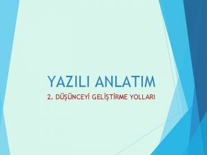 YAZILI ANLATIM 2 DNCEY GELTRME YOLLARI Yazda Dnceyi