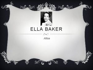 ELLA BAKER Allisa EARLY LIFE v Ella Baker