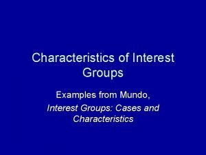Characteristics of Interest Groups Examples from Mundo Interest