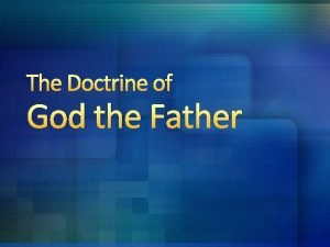The Doctrine of God the Father The Doctrine