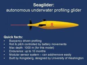 Seaglider autonomous underwater profiling glider Quick facts Buoyancy