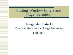 Sliding Window Filters and Edge Detection Longin Jan