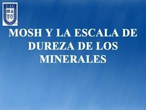 MOSH Y LA ESCALA DE DUREZA DE LOS