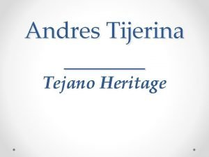 Andres Tijerina Tejano Heritage What is TEXAS HERITAGE