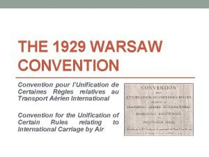 THE 1929 WARSAW CONVENTION Convention pour lUnification de