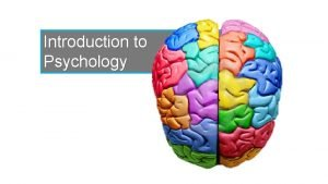 Introduction to Psychology Introduction to Psychology To Start