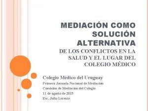 MEDIACIN COMO SOLUCIN ALTERNATIVA DE LOS CONFLICTOS EN