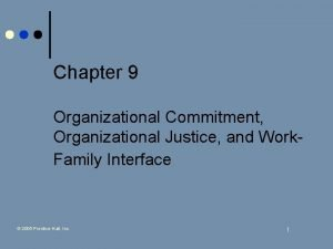Chapter 9 Organizational Commitment Organizational Justice and Work
