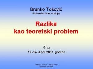 Branko Toovi Univerzitet Graz Austrija Razlika kao teoretski