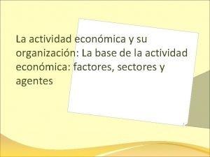 La actividad econmica y su organizacin La base