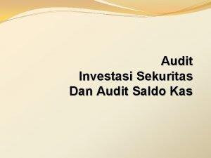 Audit Investasi Sekuritas Dan Audit Saldo Kas Investasi