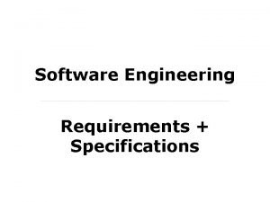Software Engineering Requirements Specifications Software Engineering The term