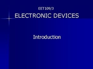 EET 1093 ELECTRONIC DEVICES Introduction EET 1093 ELECTRONIC