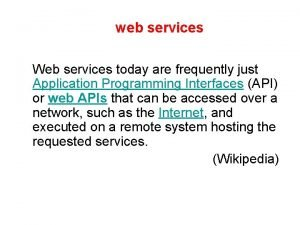web services Web services today are frequently just